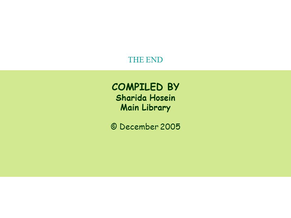 THE END COMPILED BY Sharida Hosein Main Library © December 2005