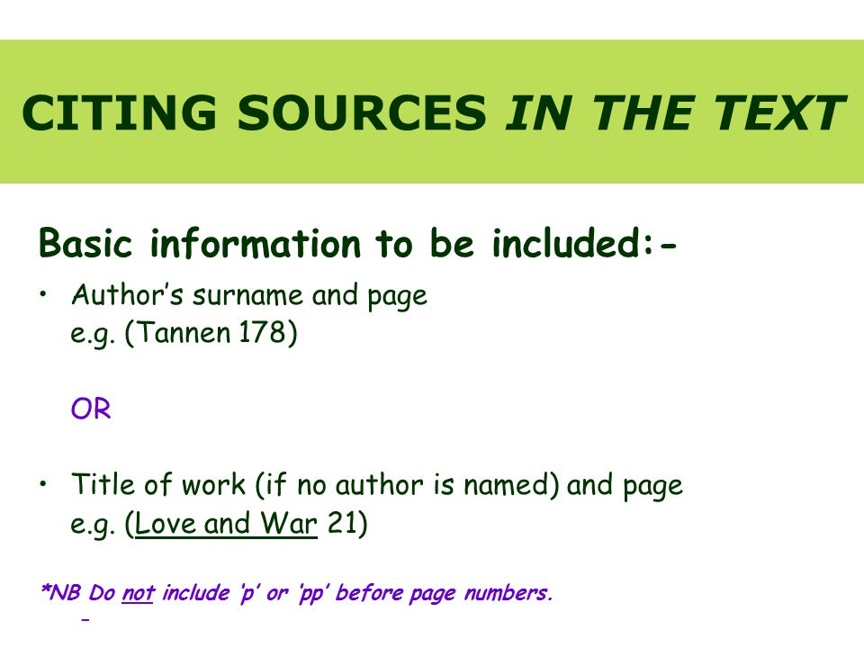 CITING SOURCES IN THE TEXT Basic information to be included:- Author's surname and page e.g.