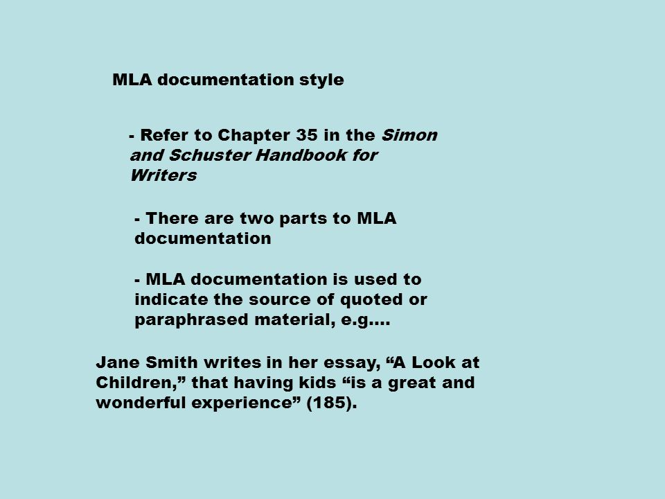 MLA documentation style - Refer to Chapter 35 in the Simon and Schuster Handbook for Writers - There are two parts to MLA documentation - MLA documentation is used to indicate the source of quoted or paraphrased material, e.g….