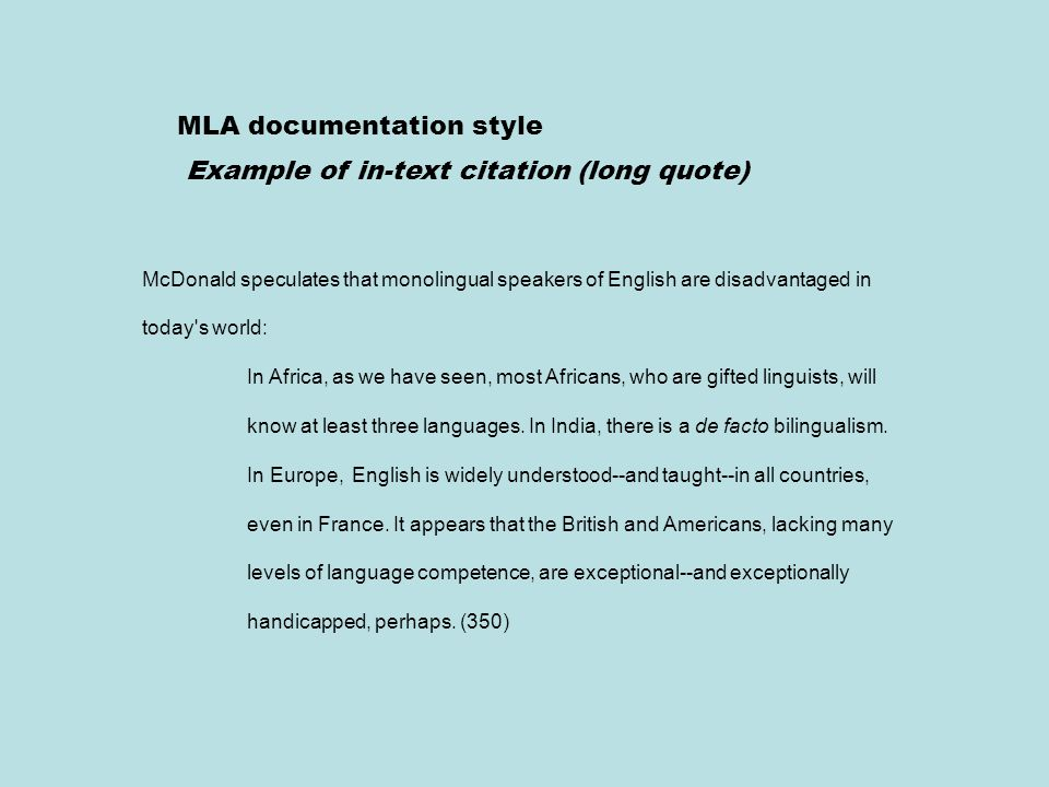 MLA documentation style Example of in-text citation (long quote) McDonald speculates that monolingual speakers of English are disadvantaged in today s world: In Africa, as we have seen, most Africans, who are gifted linguists, will know at least three languages.