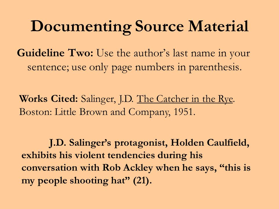 Documenting Source Material Guideline One: Cite the author's last name and the page numbers of the source in parenthesis.