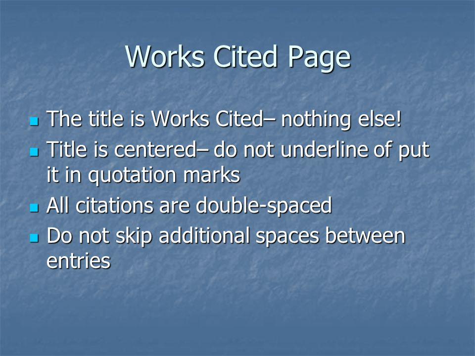 Works Cited Page The title is Works Cited– nothing else.