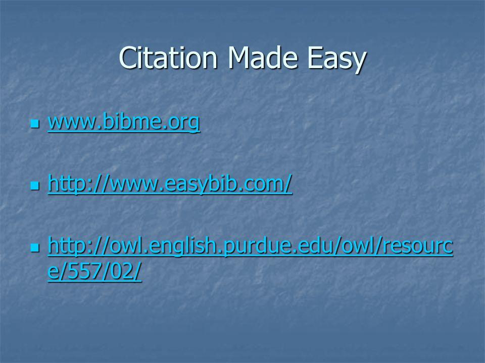 Citation Made Easy www.bibme.org www.bibme.org www.bibme.org http://www.easybib.com/ http://www.easybib.com/ http://www.easybib.com/ http://owl.english.purdue.edu/owl/resourc e/557/02/ http://owl.english.purdue.edu/owl/resourc e/557/02/ http://owl.english.purdue.edu/owl/resourc e/557/02/ http://owl.english.purdue.edu/owl/resourc e/557/02/