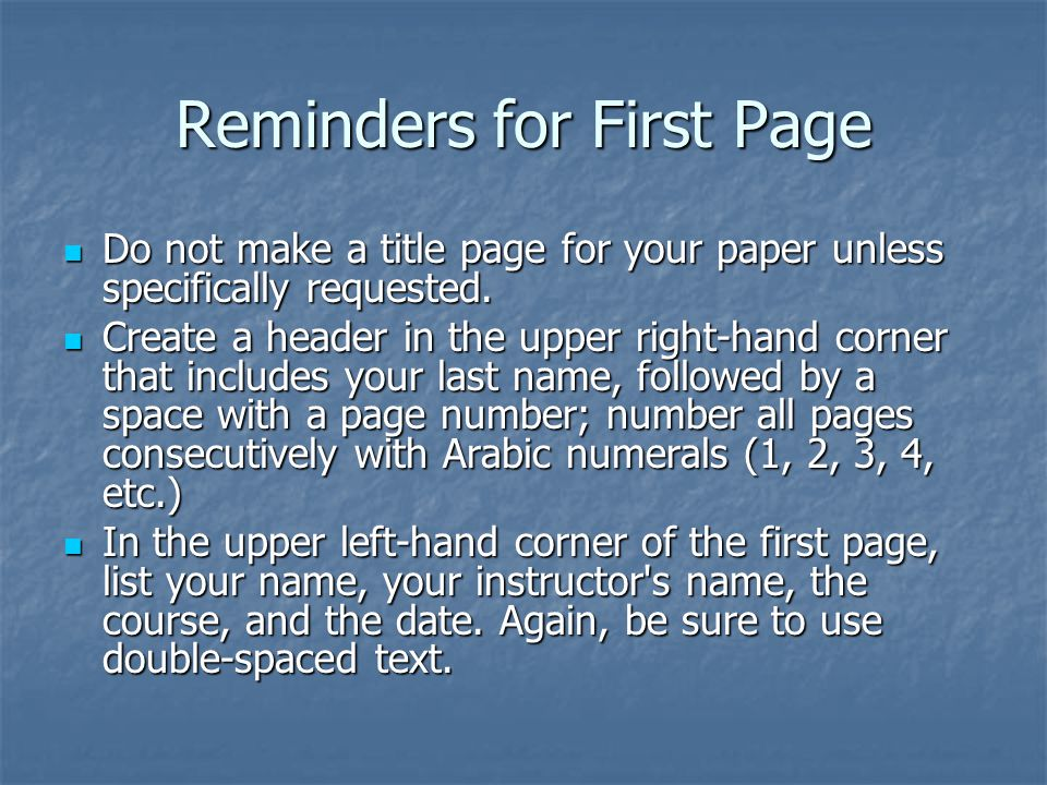 Reminders for First Page Do not make a title page for your paper unless specifically requested.