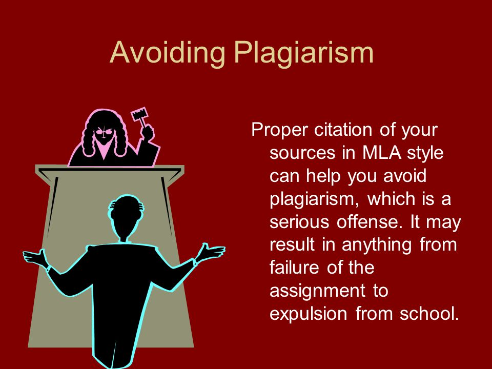 Avoiding Plagiarism Proper citation of your sources in MLA style can help you avoid plagiarism, which is a serious offense. It may result in anything