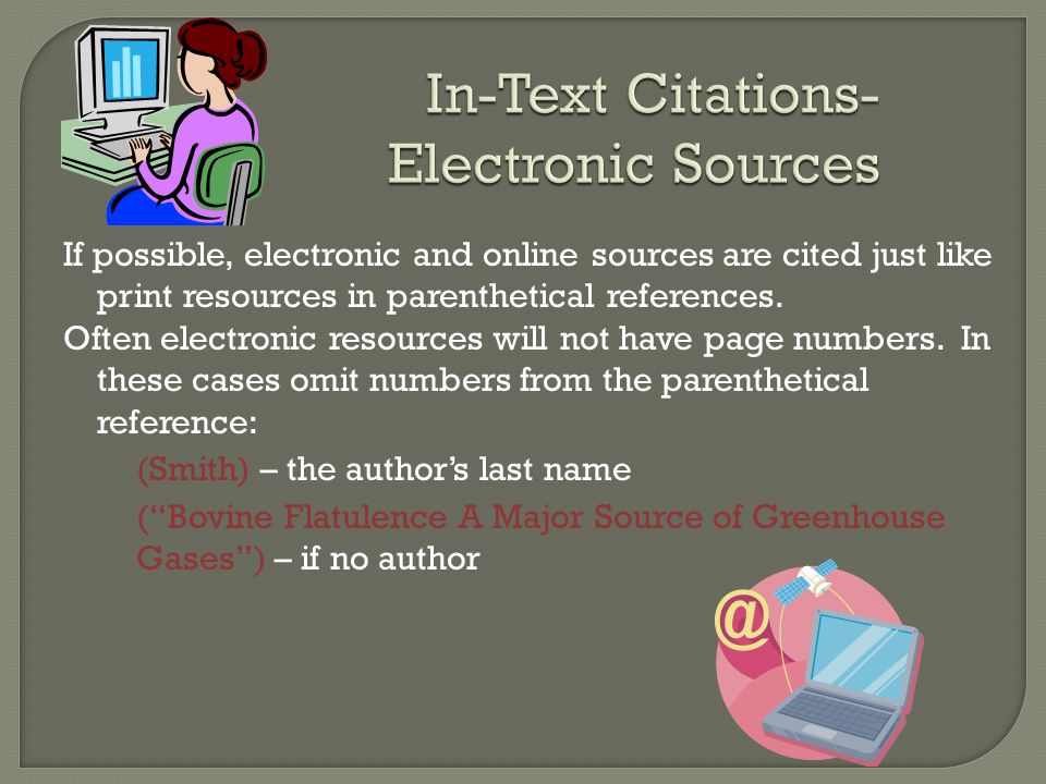 If possible, electronic and online sources are cited just like print resources in parenthetical references. Often electronic resources will not have p