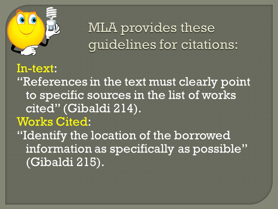 "In-text: ""References in the text must clearly point to specific sources in the list of works cited"" (Gibaldi 214). Works Cited: ""Identify the location"