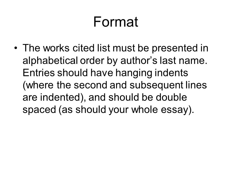 Format The works cited list must be presented in alphabetical order by author's last name.