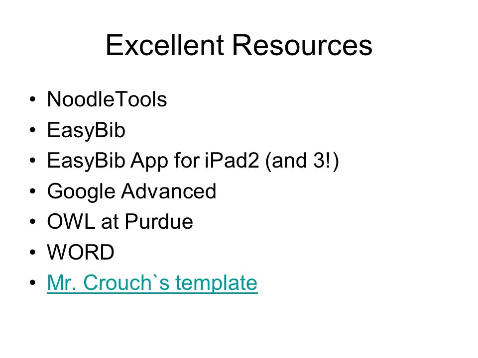 Excellent Resources NoodleTools EasyBib EasyBib App for iPad2 (and 3!) Google Advanced OWL at Purdue WORD Mr.
