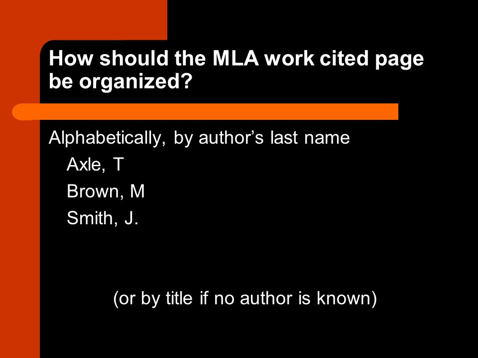 How should the MLA work cited page be organized.