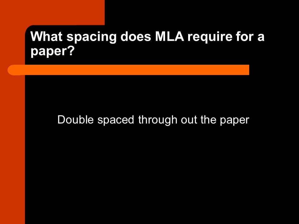 What spacing does MLA require for a paper Double spaced through out the paper