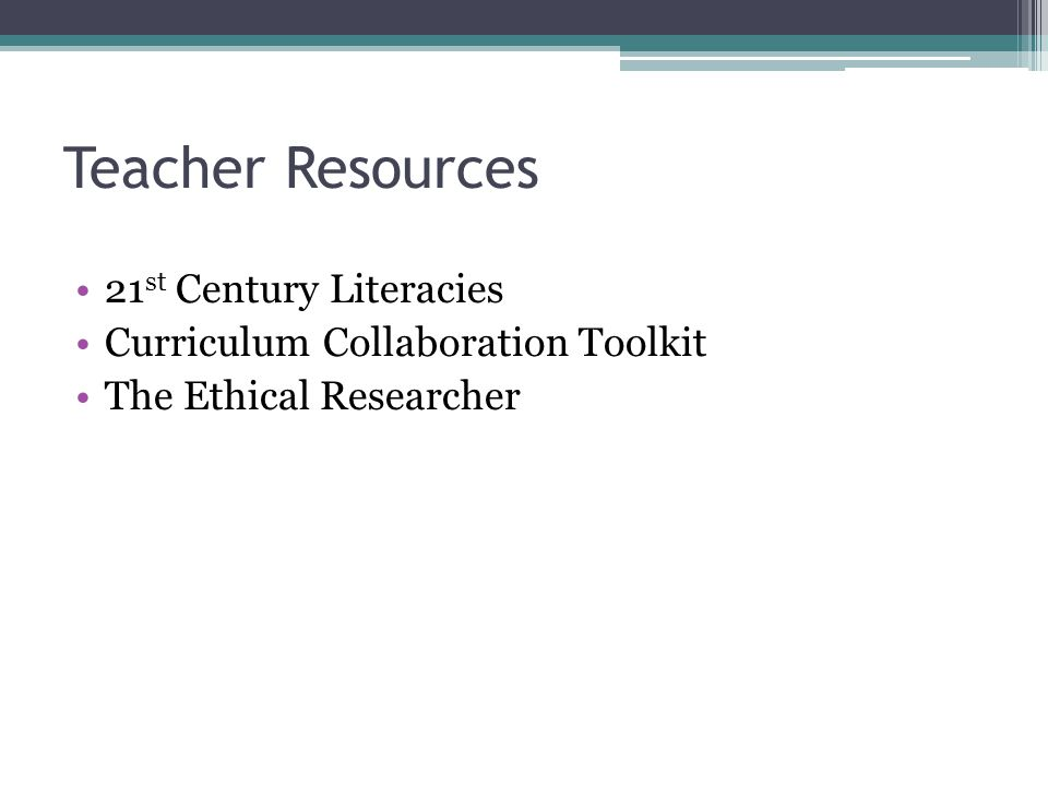 Teacher Resources 21 st Century Literacies Curriculum Collaboration Toolkit The Ethical Researcher