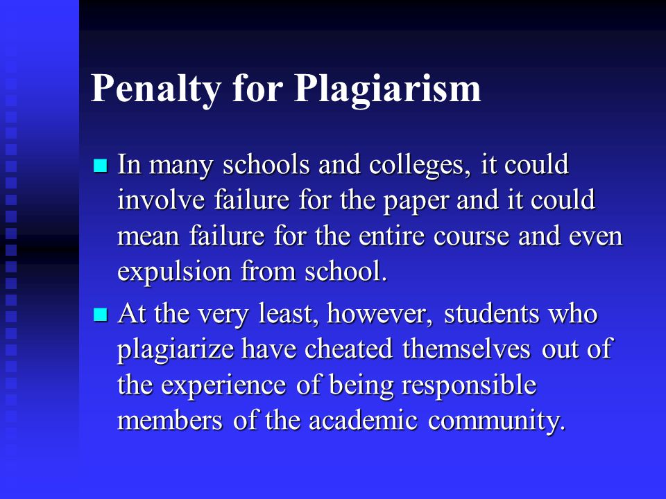 Penalty for Plagiarism In many schools and colleges, it could involve failure for the paper and it could mean failure for the entire course and even expulsion from school.