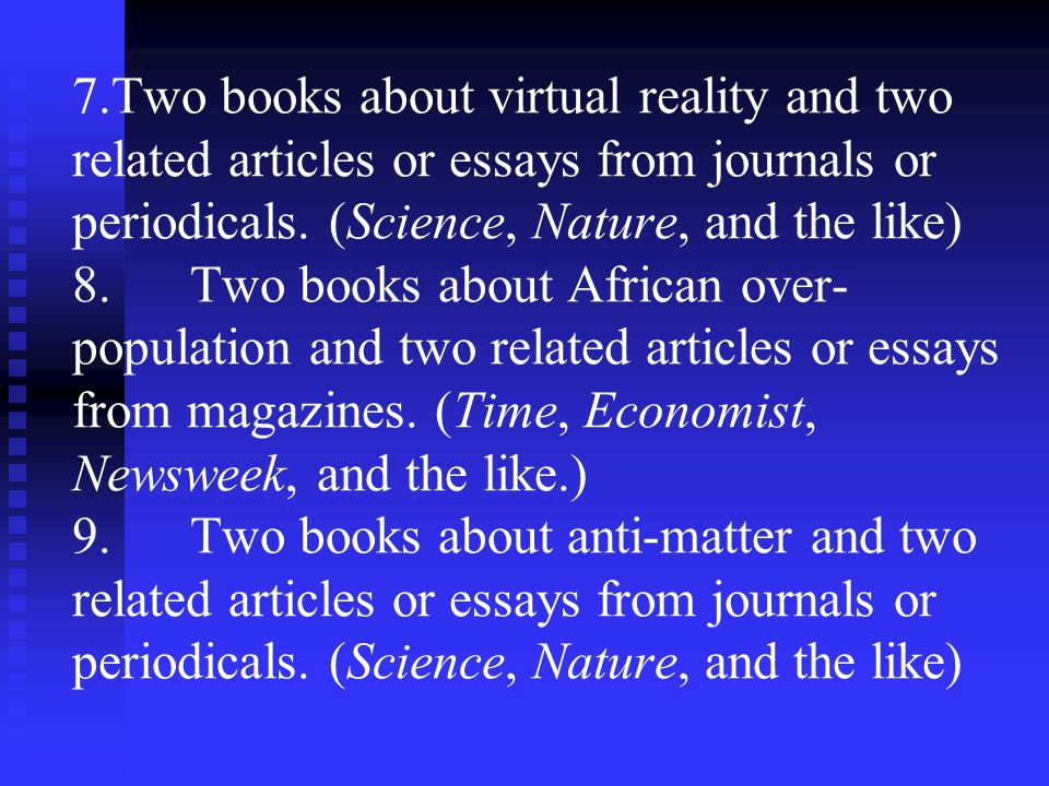 7.Two books about virtual reality and two related articles or essays from journals or periodicals. (Science, Nature, and the like) 8. Two books about