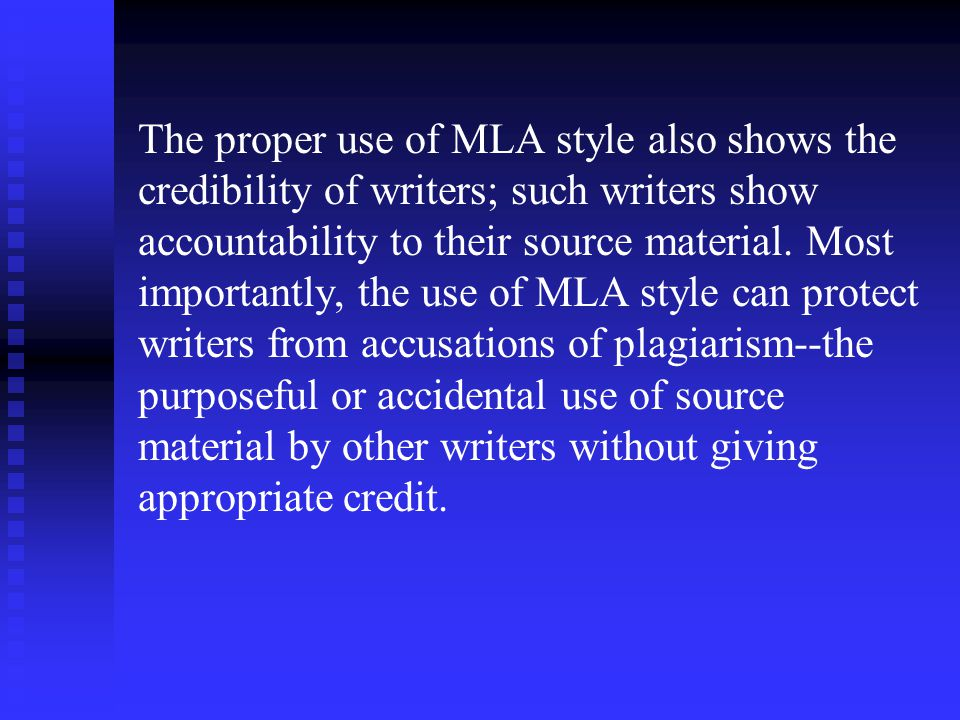 The proper use of MLA style also shows the credibility of writers; such writers show accountability to their source material.
