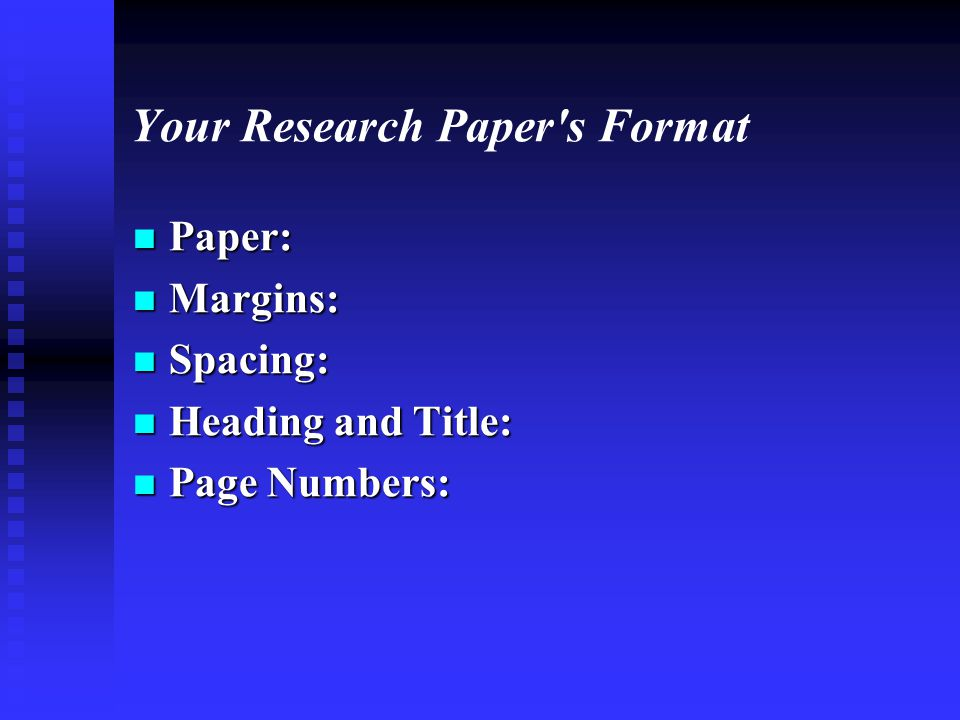 Your Research Paper's Format Paper: Paper: Margins: Margins: Spacing: Spacing: Heading and Title: Heading and Title: Page Numbers: Page Numbers: