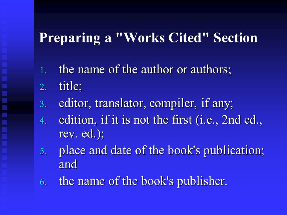 Preparing a Works Cited Section 1. the name of the author or authors; 2.