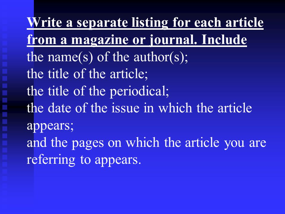 Write a separate listing for each article from a magazine or journal.