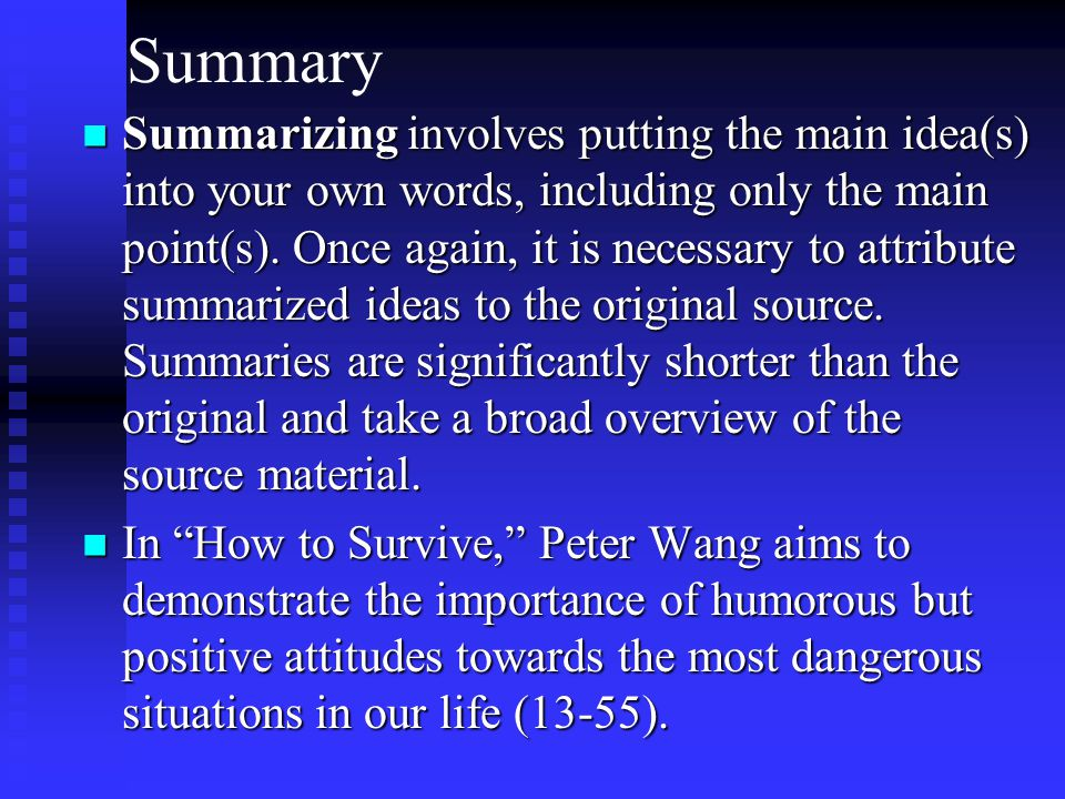 Summary Summarizing involves putting the main idea(s) into your own words, including only the main point(s).