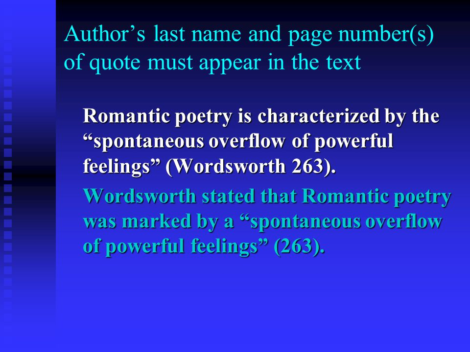 "Author's last name and page number(s) of quote must appear in the text Romantic poetry is characterized by the ""spontaneous overflow of powerful feeli"