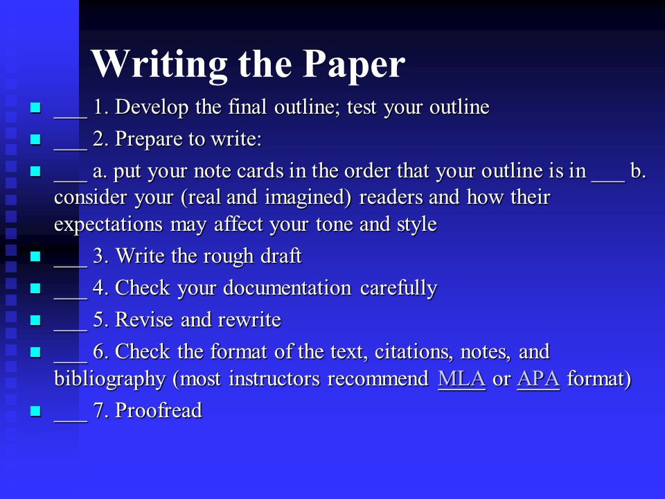 Writing the Paper ___ 1. Develop the final outline; test your outline ___ 1. Develop the final outline; test your outline ___ 2. Prepare to write: ___