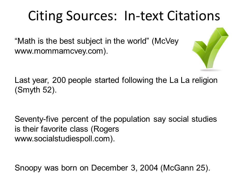 Citing Sources: In-text Citations Math is the best subject in the world (McVey www.mommamcvey.com).