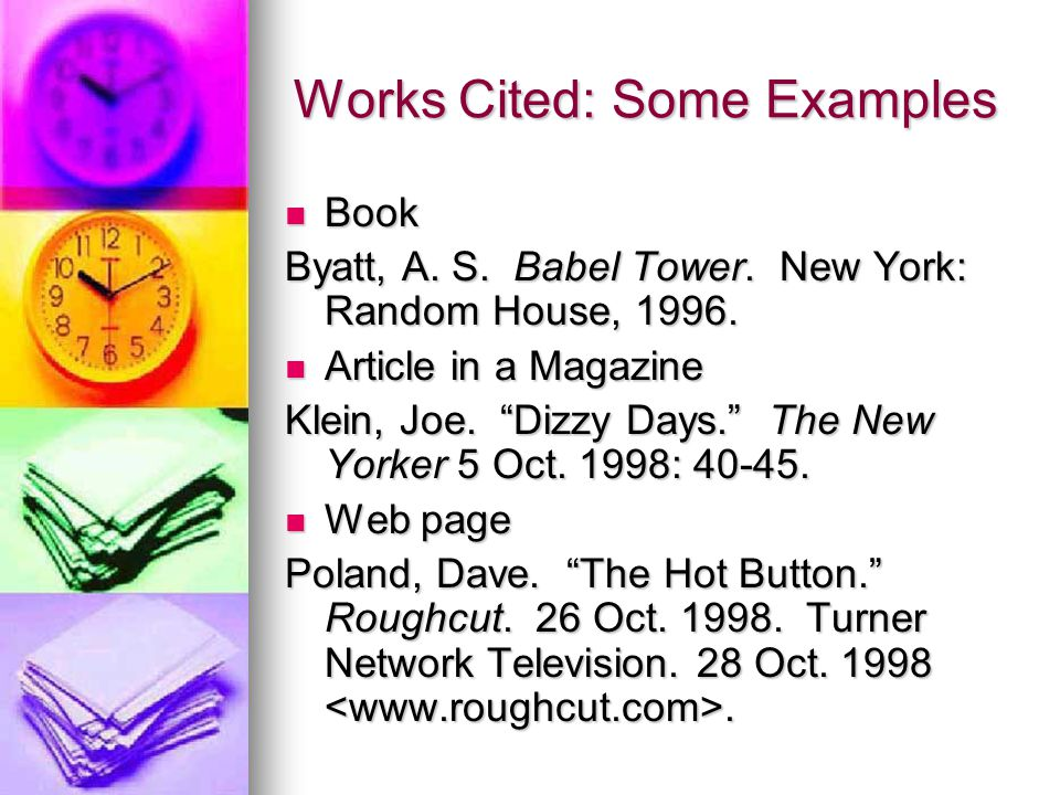 Most citations should contain the following basic information: Author's name Author's name Title of work Title of work Publication information Publication information Works Cited