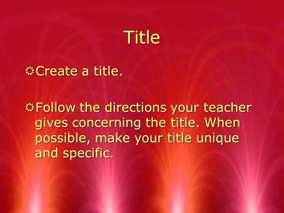 Title RCreate a title.RFollow the directions your teacher gives concerning the title.