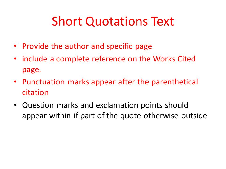 Short Quotations Text Provide the author and specific page include a complete reference on the Works Cited page.