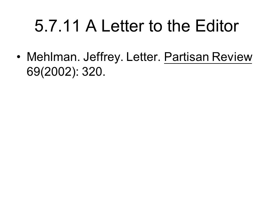 5.7.11 A Letter to the Editor Mehlman. Jeffrey. Letter. Partisan Review 69(2002): 320.