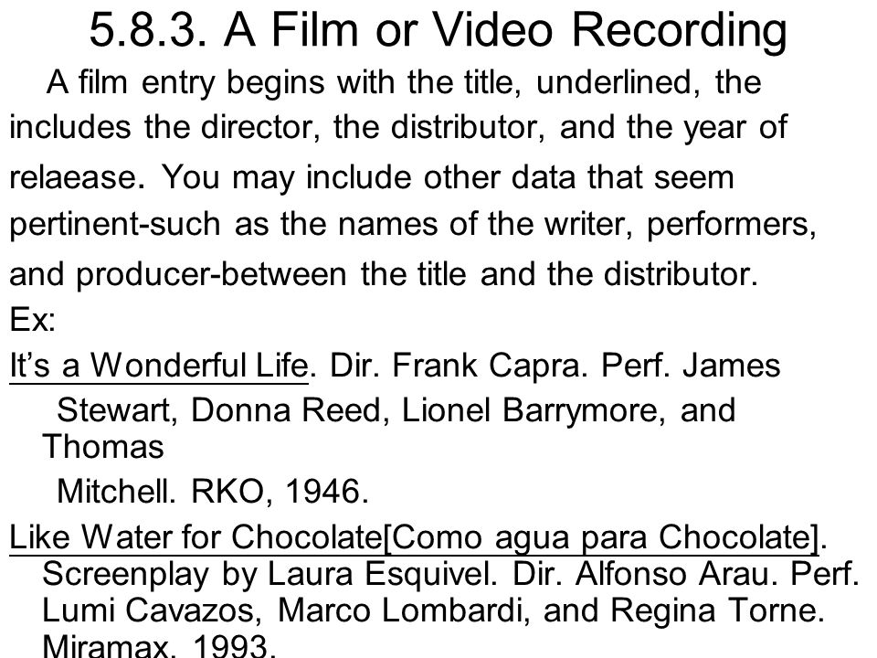 5.8.3. A Film or Video Recording A film entry begins with the title, underlined, the includes the director, the distributor, and the year of relaease.