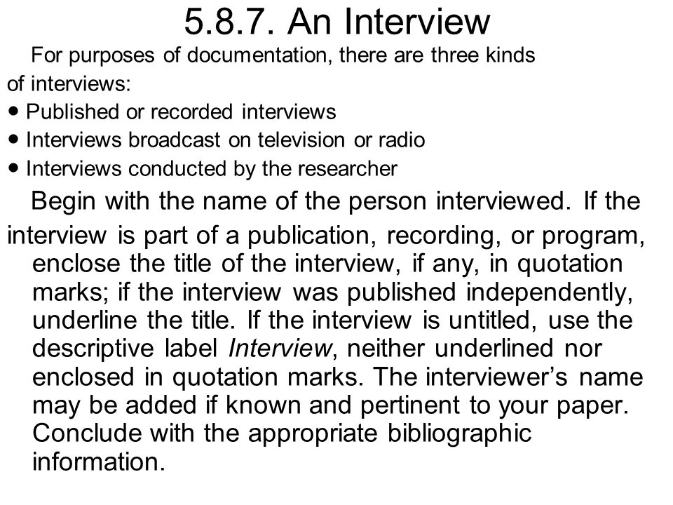 5.8.7. An Interview For purposes of documentation, there are three kinds of interviews: ● Published or recorded interviews ● Interviews broadcast on t