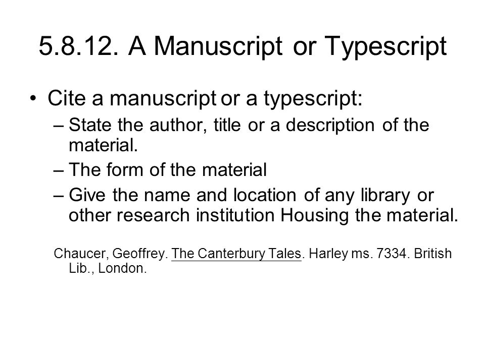 5.8.12. A Manuscript or Typescript Cite a manuscript or a typescript: –State the author, title or a description of the material. –The form of the mate