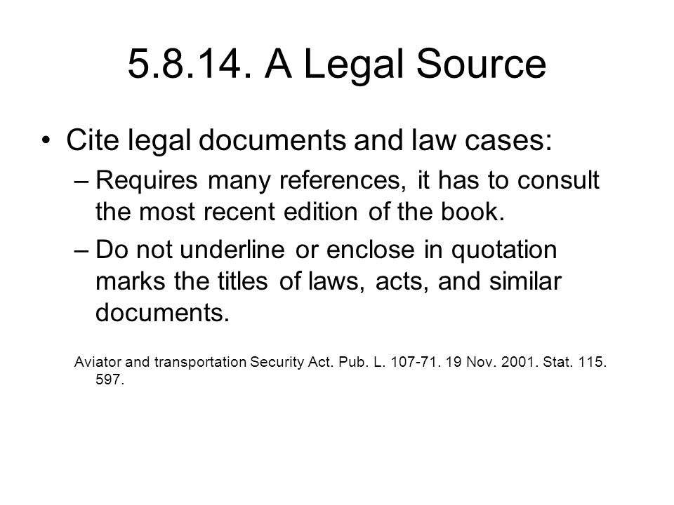 5.8.14. A Legal Source Cite legal documents and law cases: –Requires many references, it has to consult the most recent edition of the book. –Do not u