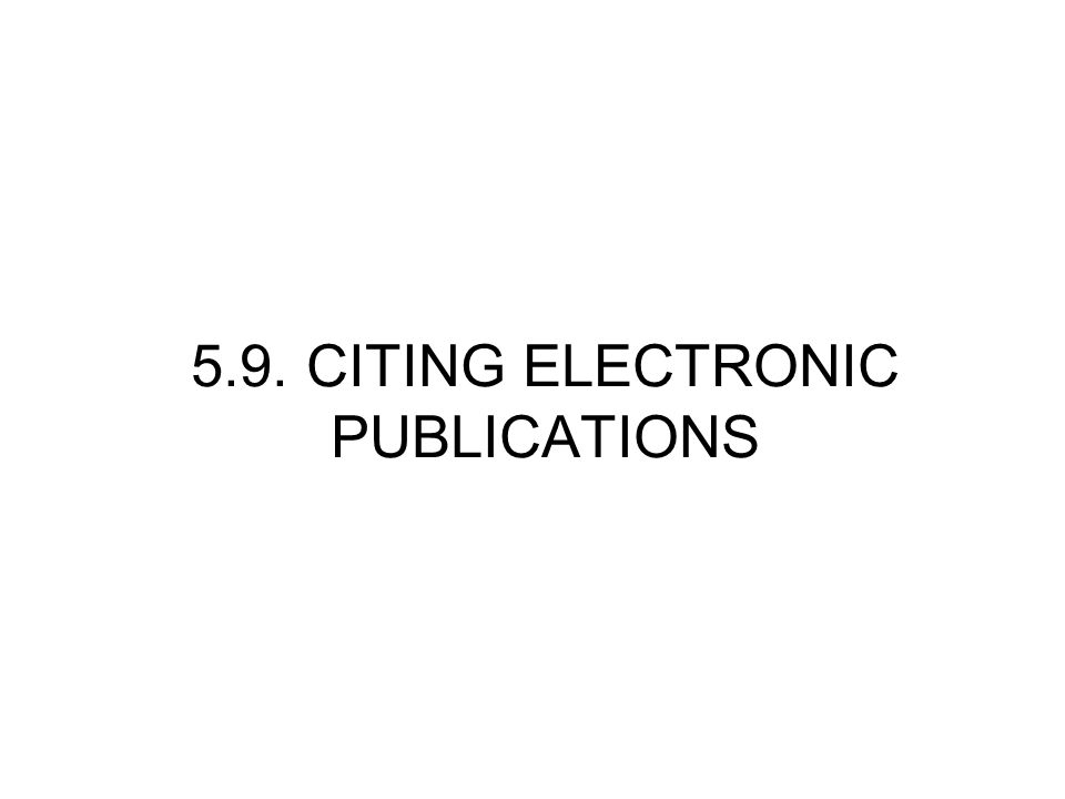 5.9. CITING ELECTRONIC PUBLICATIONS