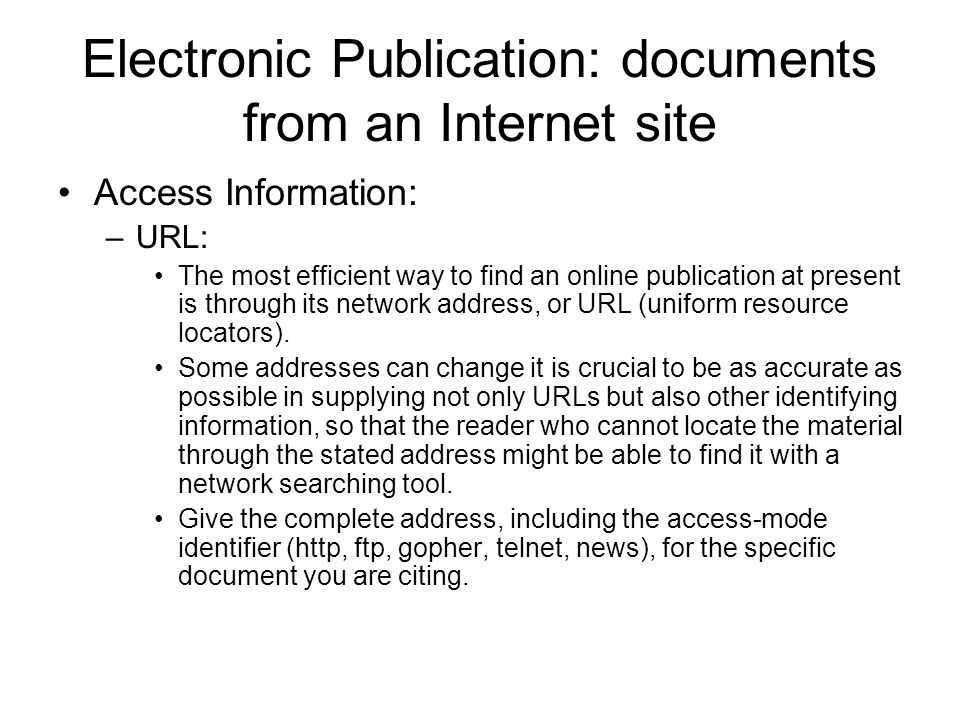 Electronic Publication: documents from an Internet site Access Information: –URL: The most efficient way to find an online publication at present is through its network address, or URL (uniform resource locators).