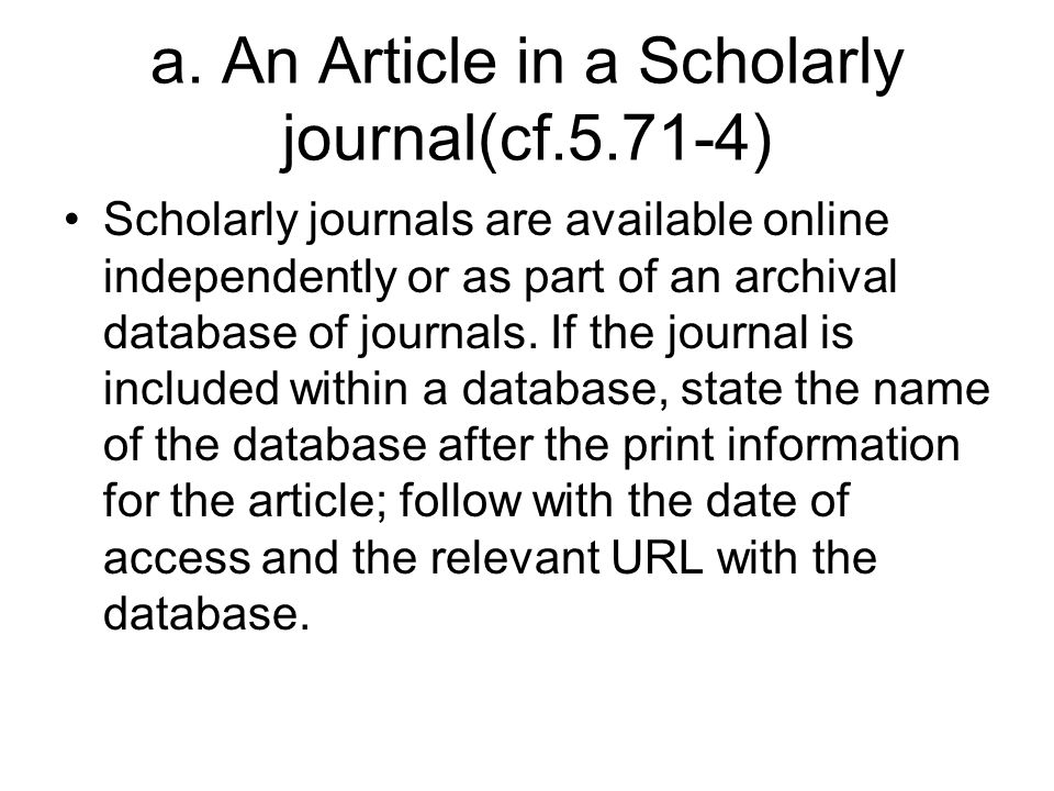 a. An Article in a Scholarly journal(cf.5.71-4) Scholarly journals are available online independently or as part of an archival database of journals.