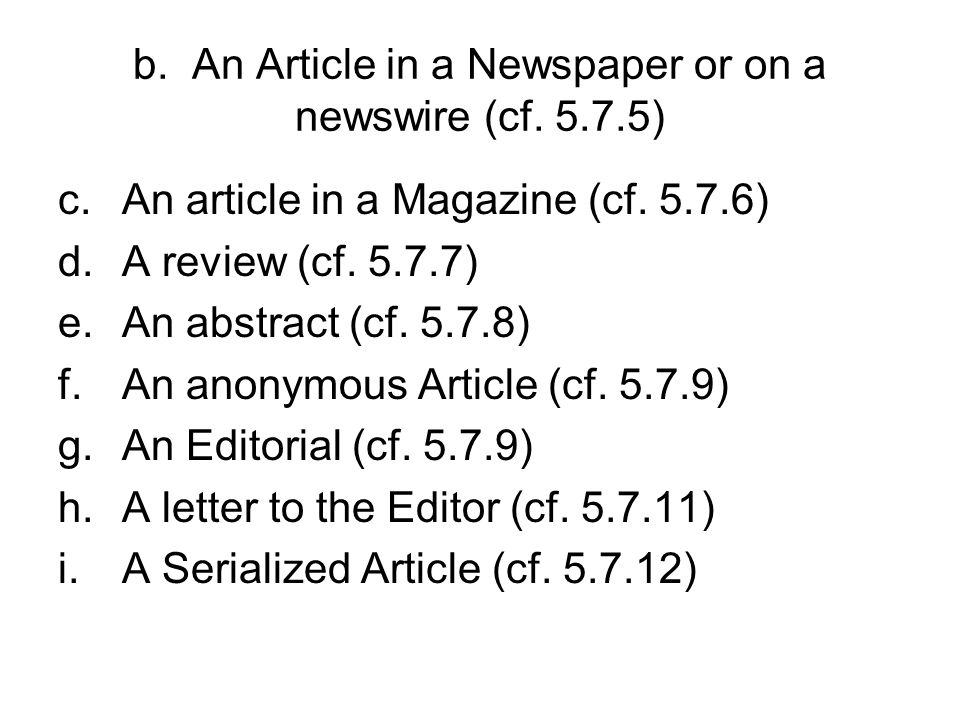 b. An Article in a Newspaper or on a newswire (cf. 5.7.5) c.An article in a Magazine (cf. 5.7.6) d.A review (cf. 5.7.7) e.An abstract (cf. 5.7.8) f.An