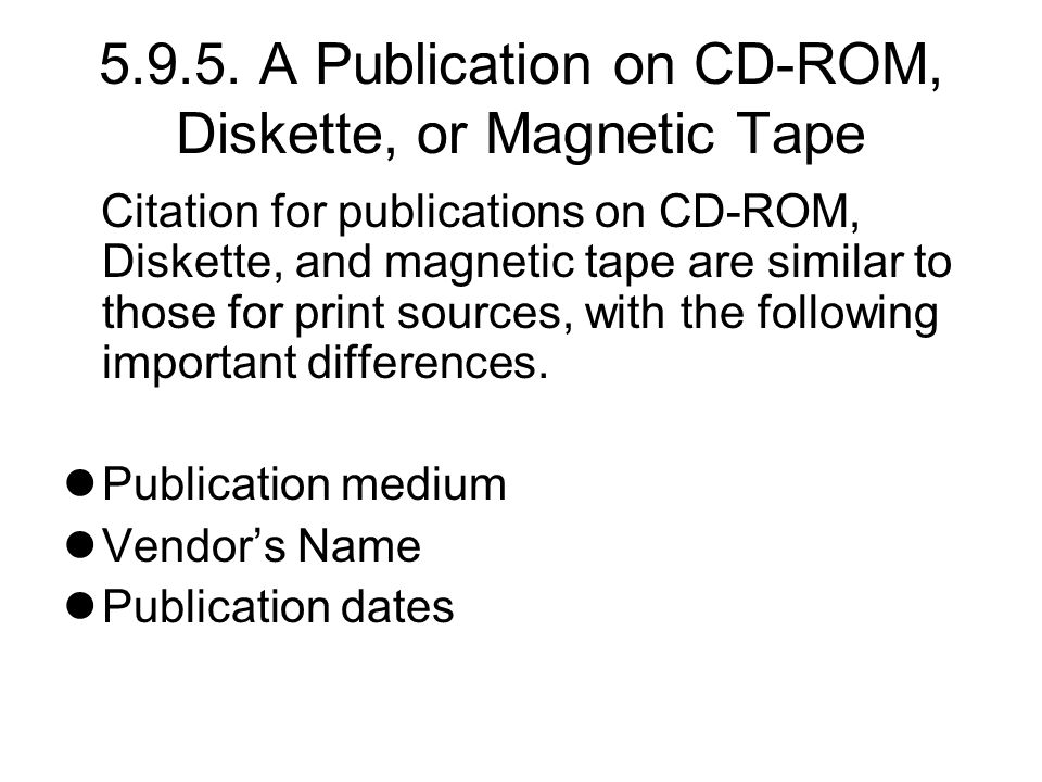 5.9.5. A Publication on CD-ROM, Diskette, or Magnetic Tape Citation for publications on CD-ROM, Diskette, and magnetic tape are similar to those for p