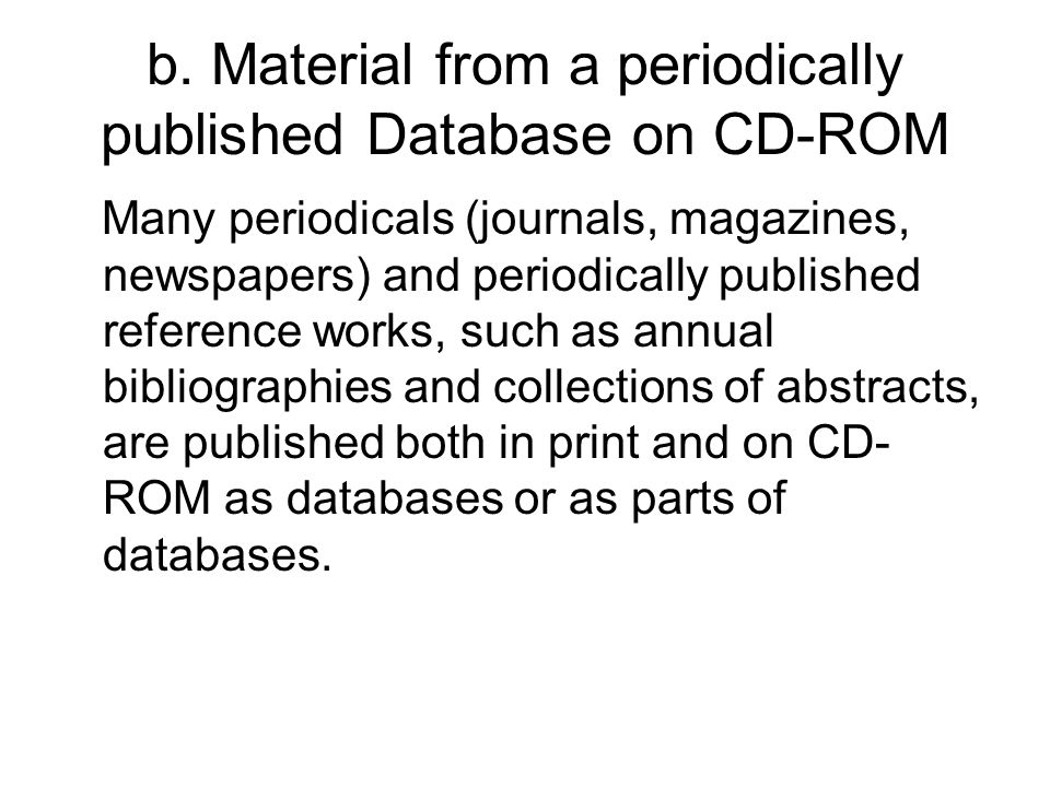 b. Material from a periodically published Database on CD-ROM Many periodicals (journals, magazines, newspapers) and periodically published reference w