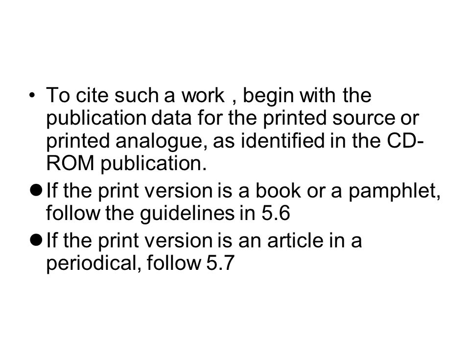 To cite such a work, begin with the publication data for the printed source or printed analogue, as identified in the CD- ROM publication.