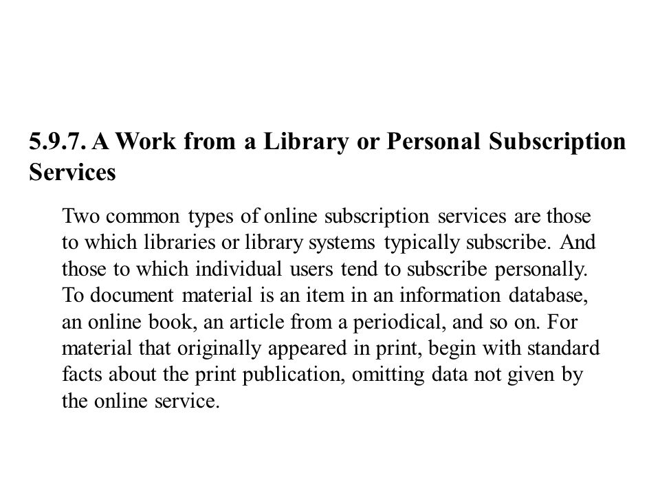 5.9.7. A Work from a Library or Personal Subscription Services Two common types of online subscription services are those to which libraries or librar