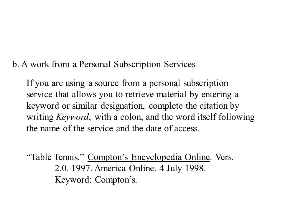 b. A work from a Personal Subscription Services If you are using a source from a personal subscription service that allows you to retrieve material by