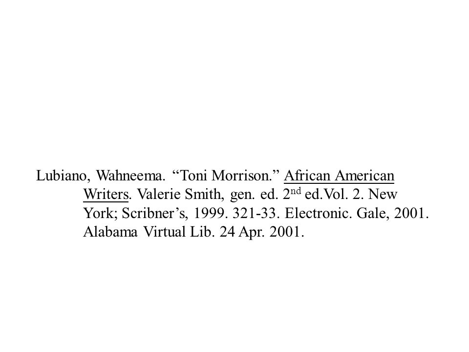 """Lubiano, Wahneema. """"Toni Morrison."""" African American Writers. Valerie Smith, gen. ed. 2 nd ed.Vol. 2. New York; Scribner's, 1999. 321-33. Electronic."""