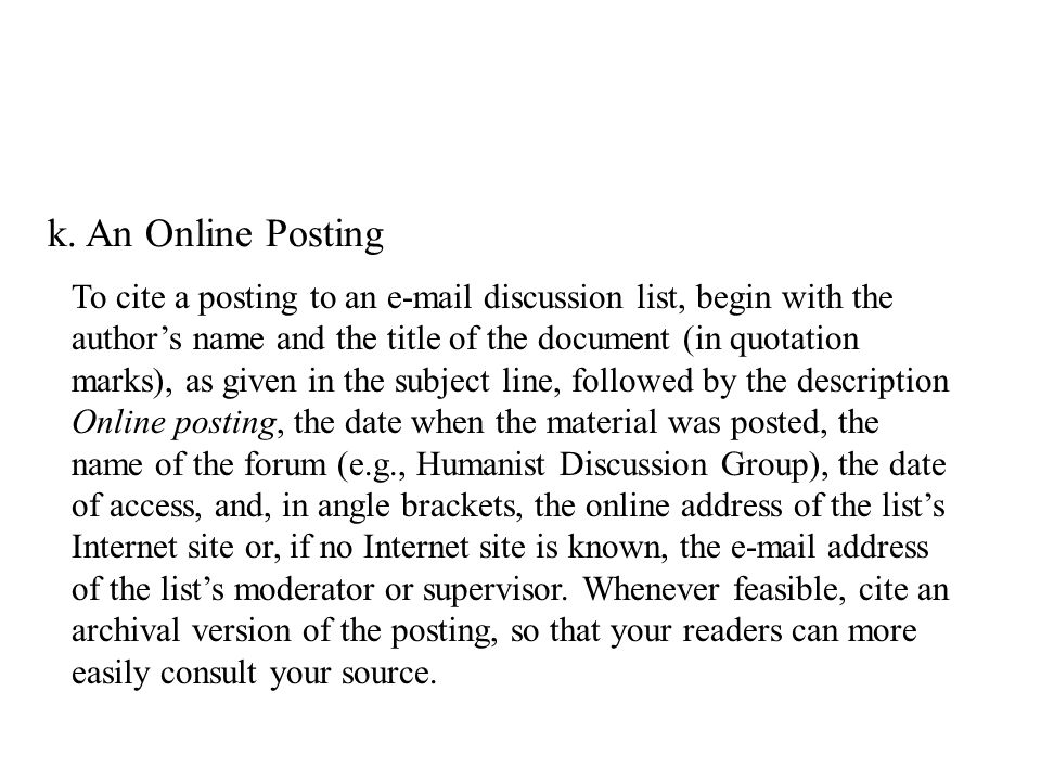 k. An Online Posting To cite a posting to an e-mail discussion list, begin with the author's name and the title of the document (in quotation marks),