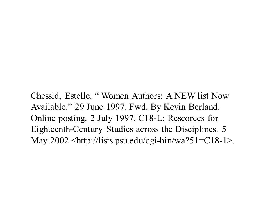 """Chessid, Estelle. """" Women Authors: A NEW list Now Available."""" 29 June 1997. Fwd. By Kevin Berland. Online posting. 2 July 1997. C18-L: Rescorces for E"""