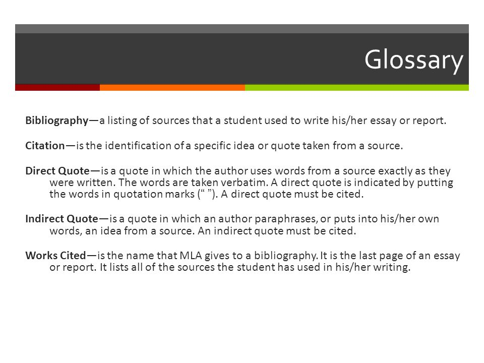 Glossary Bibliography—a listing of sources that a student used to write his/her essay or report.