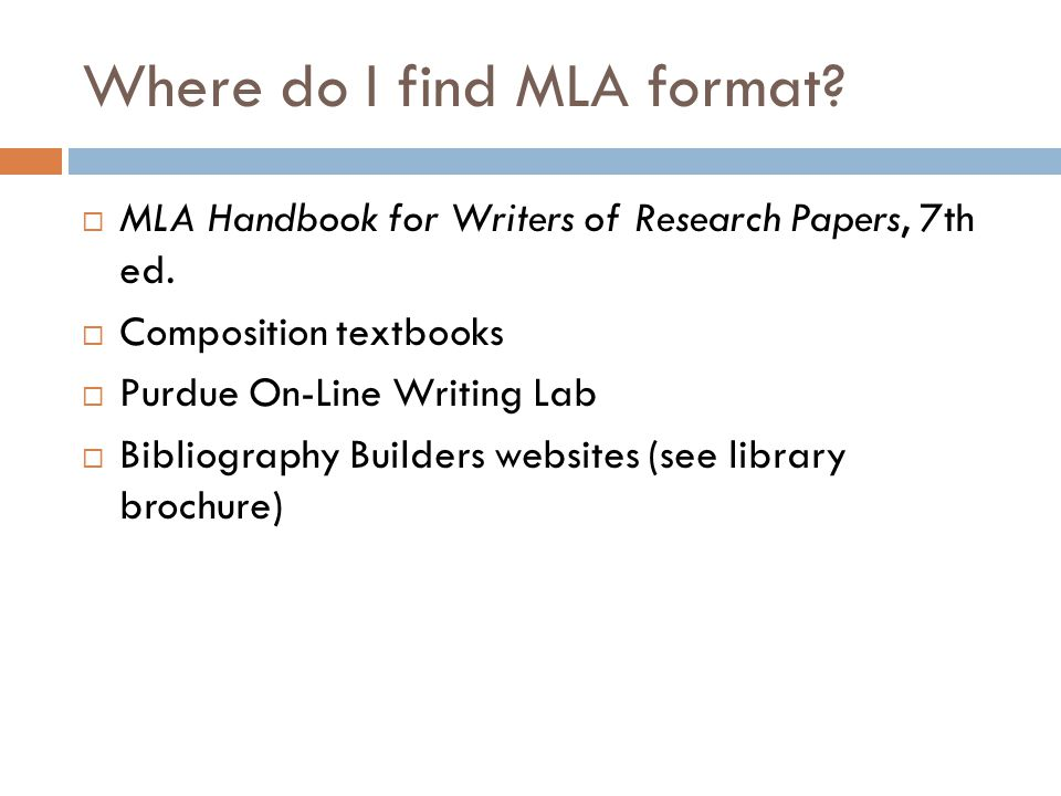 Where do I find MLA format.  MLA Handbook for Writers of Research Papers, 7th ed.