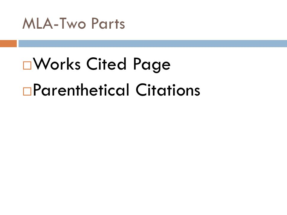 MLA-Two Parts  Works Cited Page  Parenthetical Citations