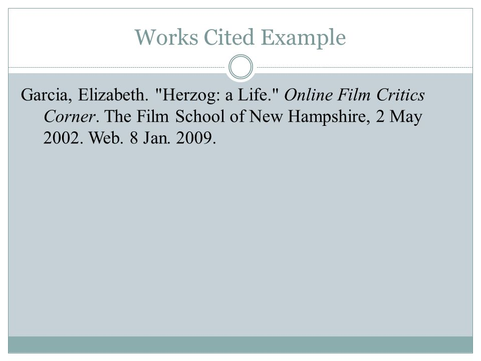 Works Cited Example Garcia, Elizabeth. Herzog: a Life. Online Film Critics Corner.